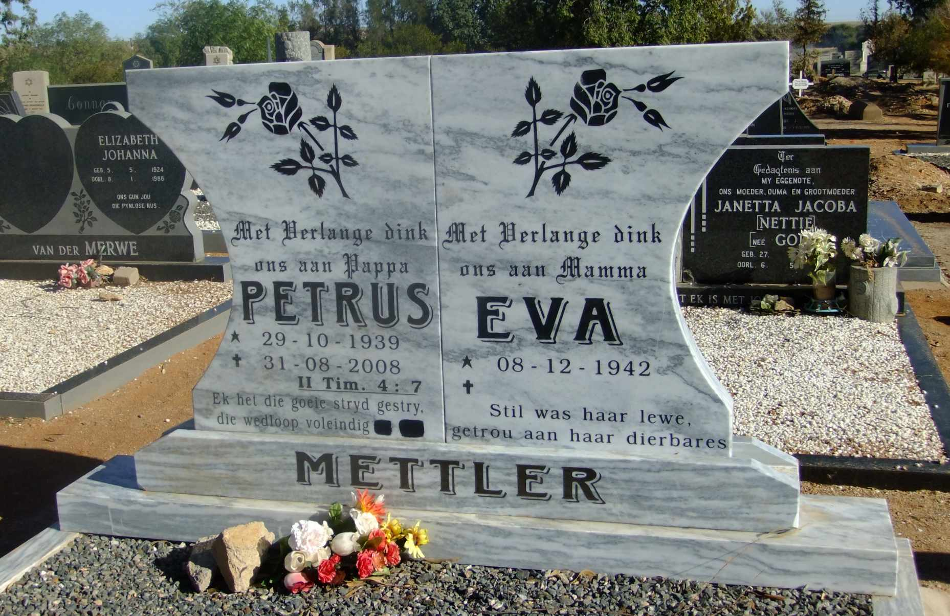 Mettler, Petrus born 29 October 1939 died 31 August 2008 and Eva born 08 December 1942